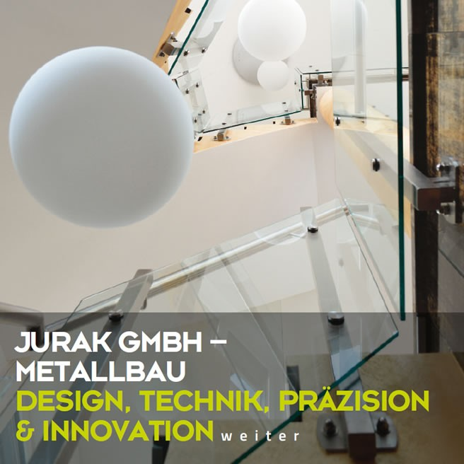 Jurak GmbH: Metallbau - Design, Technik, Präzision & Innovation
